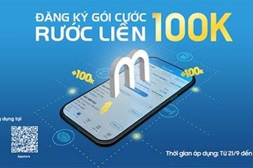 Đăng ký gói cước, rước liền 100.000 đồng từ ứng dụng My MobiFone