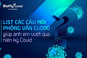 Mr Cờ-Lau: List các câu hỏi phỏng vấn Cloud giúp anh em vượt qua niên kỷ Covid