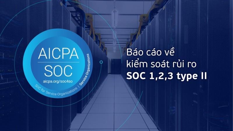 Trung tâm dữ liệu Viettel IDC được cấp báo cáo về kiểm soát rủi ro SOC 1,2,3 type II đầu tiên tại Việt Nam