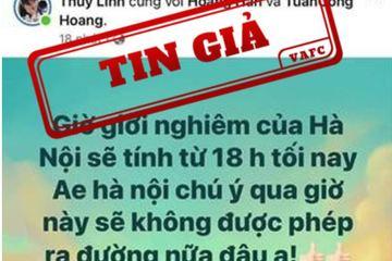 """Một tài khoản Facebook tung tin giả Hà Nội """"giới nghiêm"""" từ 18h tối nay"""