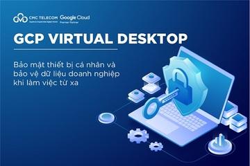Google Virtual Desktop: Bảo vệ dữ liệu doanh nghiệp khi dùng thiết bị cá nhân để làm việc từ xa