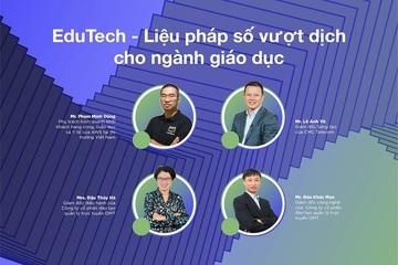 EduTech - Liệu pháp số vượt dịch cho ngành giáo dục