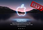 Tường thuật trực tiếp sự kiện Apple ra mắt iPhone 13