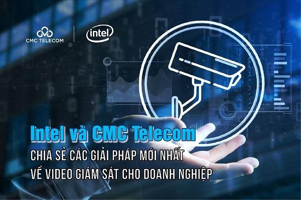 Intel và CMC Telecom chia sẻ các giải pháp mới nhất về video giám sát cho doanh nghiệp