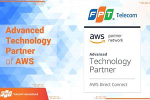 Công ty Cổ phần Viễn thông FPT đạt được chứng nhận Advanced Technology Partner trong Mạng lưới đối tác AWS